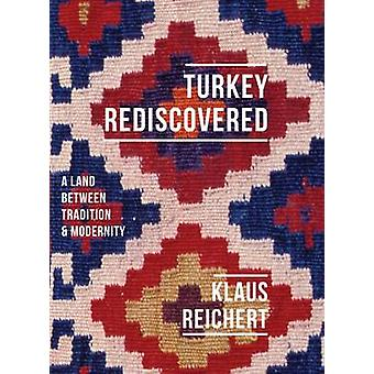 Turkey Rediscovered - A Land Between Tradition and Modernity by Klaus