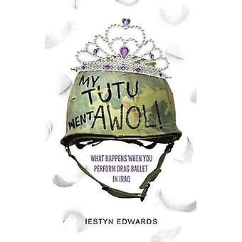 My Tutu Went AWOL by Iestyn Edwards - 9781911586067 Book