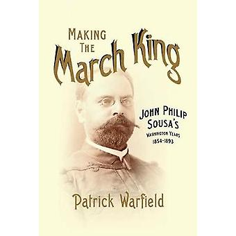 Making the March King - John Philip Sousa's Washington Years - 1854-18