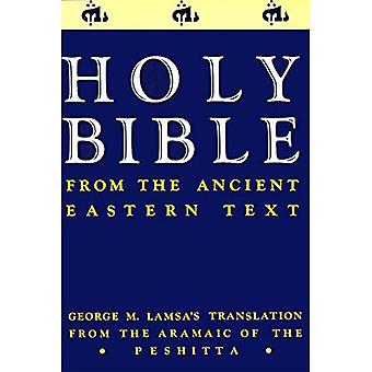 The Holy Bible from the Ancient Eastern Text: George M. Lamsa's Translations from the Aramaic of the PeSH*Tta