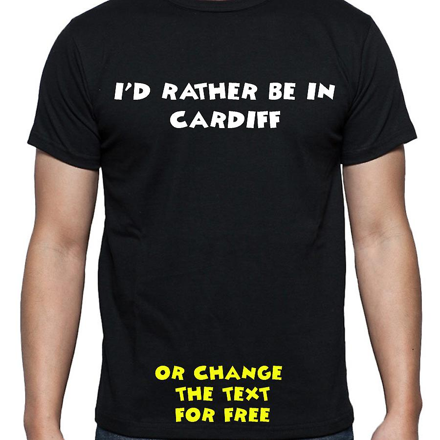 I'd Rather Be In Cardiff Black Hand Printed T shirt