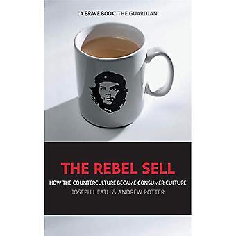 Rebel sälja: Hur räknaren kulturen blev konsumentkultur: hur räknaren kulturen blev konsumentkultur