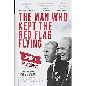 The Man Who Kept The Red Flag Flying: Jimmy Murphy: The Fully Authorised Life Story (Hardback)