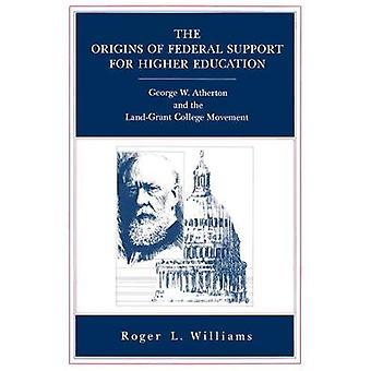 Les origines du soutien fédéral pour l'enseignement supérieur George W. Atherton et le mouvement de LandGrant College de Williams & L. Roger