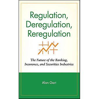 Regulation Deregulation Reregulation by Gart & Alan
