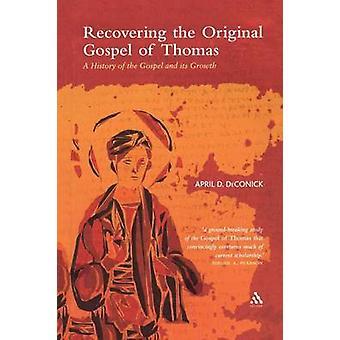 Att återställa det ursprungliga evangeliet av Thomas av DeConick & April D.