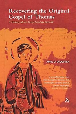 Recovering the Original Gospel of Thomas by DeConick & April D.