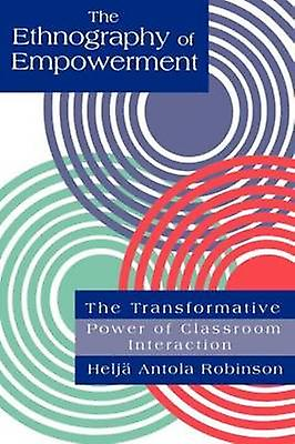 The Ethnography of EmpowerHommest The Transformative Power of Classroom Interaction by Robinson & Helja Antola