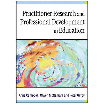 Practitioner Research and Professional Development in Education by Campbell & Anne