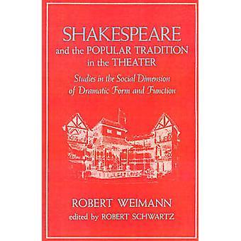 Shakespeare and the Popular Tradition in the Theater Studies in the Social Dimension of Dramatic Form and Function by Weimann & Robert