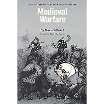 Medieval Warfare History of the Art of War volume 3 by Delbruck & Hans
