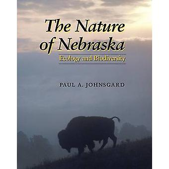 The Nature of Nebraska Ecology and Biodiversity by Johnsgard & Paul A.