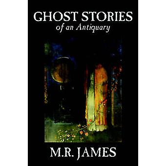 Ghost Stories of an Antiquary by M. R. James Fiction by James & M. R.