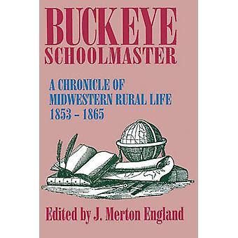 Buckeye Schoolmaster A Chronicle of Midwestern Rural Life 18531865 by England & J. Merton