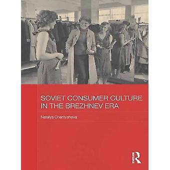 Soviet Consumer Culture in the Brezhnev Era by Chernyshova & Natalya
