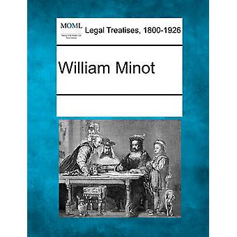 William Minot by Multiple Contributors & See Notes