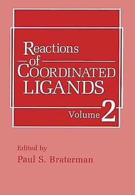 Reactions of Coordinated Ligands Volume 2 by Braterhomme & P. S.
