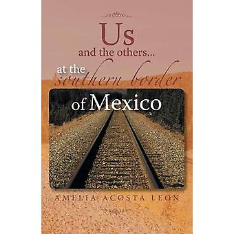 Us and the Others...at the Southern Border of Mexico by Leon & Amelia Acosta