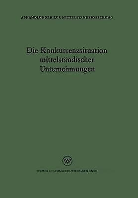 Die Konkurrenzsituation Mittelstandischer Unternehmungen by Rudolf Seyffert & Rudolf Seyffert