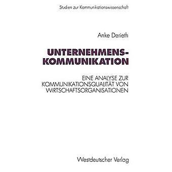 Unternehmenskommunikation Eine theoretische und empirische Analyse zur Kommunikationsqualitt von Wirtschaftsorganisationen av Derieth & Anke