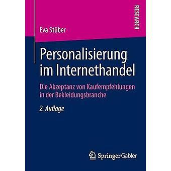 Personalisierung im Internethandel  Die Akzeptanz von Kaufempfehlungen in der Bekleidungsbranche by Stber & Eva