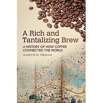 A Rich and Tantalizing Brew: A History of How Coffee Connected the World (Food and Foodways)