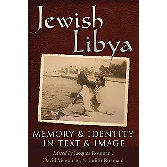Jewish Libya - Memory and Identity in Text and Image by Jewish Libya -