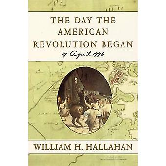 The Day the American Revolution Began - 19 April 1775 by William H Hal