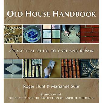 Gamla hus Handbook-en praktisk guide till vård och reparation av Roger Hun