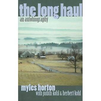 The Long Haul - An Autobiography by Horton - Myles/ Kohl - Judith/ Koh