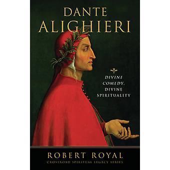 Dante Alighieri - Divine Comedy - Divine Spirituality by Robert Royal