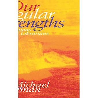 Our Singular Strengths - Meditations for Librarians by Michael Gorman
