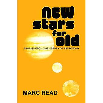 New Stars for Old - Stories from the History of Astronomy by Marc Read