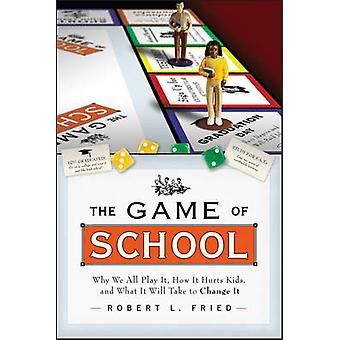 The Game of School - Why We All Play it - How it Hurts Kids - and What