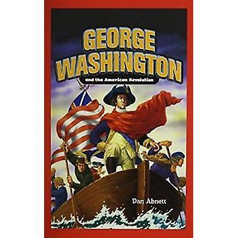 George Washington and the American Revolution by Dan Abnett - 9781404