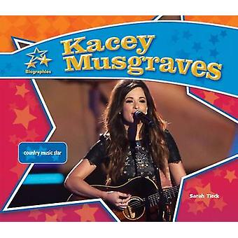 Kacey Musgraves - - Country Music Star by Sarah Tieck - 9781624035715 B