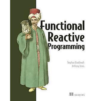 Functional Reactive Programming by Stephen Blackheath - Anthony Jones
