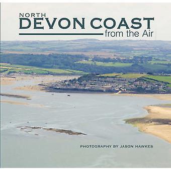 North Devon Coast from the Air by Jason Hawkes - 9781841146768 Book