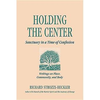 Holding to the Center in a Time of Confusion - Writings on Place - Com