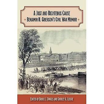 A Just and Righteous Cause: Benjamin H. Grierson's Civil War Memoir
