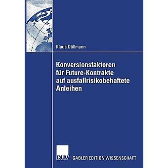 Konversionsfaktoren fr FutureKontrakte auf ausfallrisikobehaftete Anleihen by Dllmann & Klaus