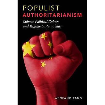 Populist Authoritarianism - Chinese Political Culture and Regime Susta