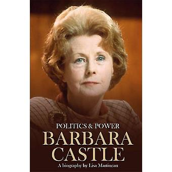 Politics & Power - Barbara Castle - A Biography by Lisa Martineau - 978