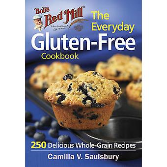 The Everyday Gluten-Free Cookbook (Bob's Red Mill) - 250 Delicious Who