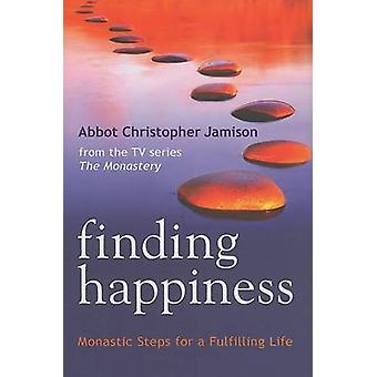 Finding Happiness - Monastic Steps for a Fulfilling Life by Christophe