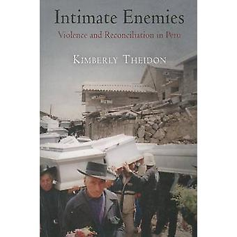 Intimate Enemies - Violence and Reconciliation in Peru by Kimberly Sus