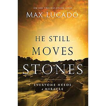 He Still Moves Stones - Everyone Needs a Miracle by Max Lucado - 97808