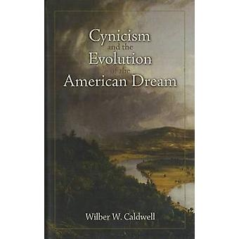 Cynicism and the Evolution of the American Dream by Wilber W. Caldwel