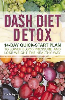 Dash Diet Detox - 14-Day Quick-Start Plan to Lower Blood Pressure and