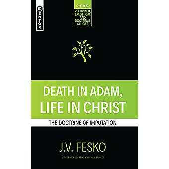 Death in Adam - Life in Christ - The Doctrine of Imputation by J V Fes